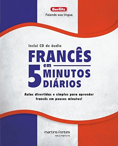 Francês em 5 Minutos Diários + CD: Aulas Divertidas e Simples Para Aprender Francês em Poucos Minutos!