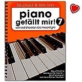 Piano gefällt mir! 50 Chart und Film Hits - Band 7 - von Ed Sheeran bis Moonlight - Das ultimative Spielbuch für Klavier - Notenbuch mit...
