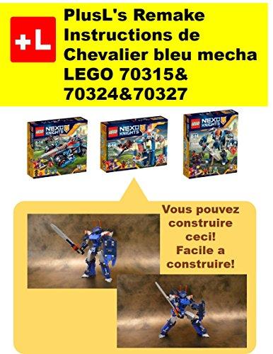 PlusL's Remake Instructions de Chevalier bleu mecha LEGO 70315&70324&70327: Vous pouvez construire le Chevalier bleu mecha de vos propres briques! (French Edition)