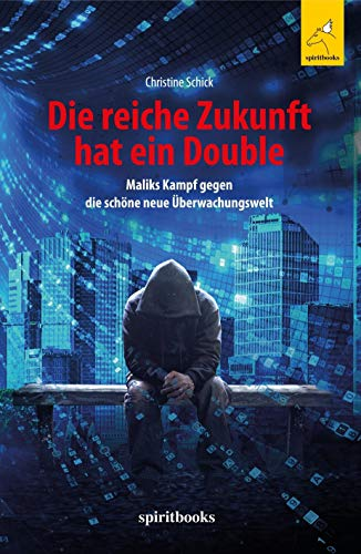 Die reiche Zukunft hat ein Double: Maliks Kampf gegen die schöne neue Überwachungswelt
