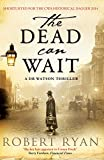 The Dead Can Wait: A Doctor Watson Thriller (A Dr. Watson Thriller Book 2) (English Edition)