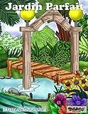 Jardin parfait : Livre de coloriage: Un livre de coloriage pour adultes détente et antistress avec 30 illustrations à colorier