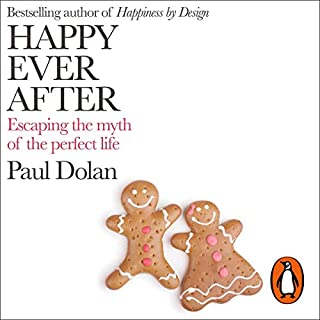 Happy Ever After     Escaping the Myth of the Perfect Life              By:                                                                                                                                 Paul Dolan                               Narrated by:                                                                                                                                 Paul Dolan                      Length: 6 hrs and 59 mins     25 ratings     Overall 4.4
