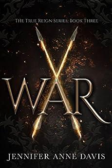 War: The True Reign Series, Book 3 by [Jennifer Anne Davis]