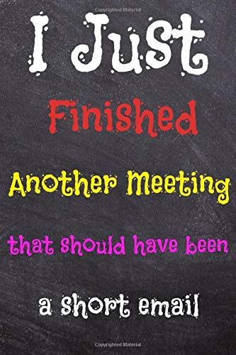 I just finished another meeting that should have been a short email: Funny Line Notebooks: 6x9