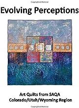 Evolving Perceptions: Art Quilts by Members of SAQA Colorado/Utah/Wyoming Region