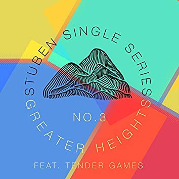 Greater Heights (feat. Tender Games)