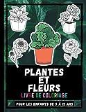 Plantes Et Fleurs Livre De Coloriage Pour Les Enfants De 5 à 12 Ans: Colorer Des Dessin Adorables Des Plantes Et Des Fleurs Pour Les Enfants, Les Filles Et Les Garçons