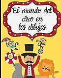 El mundo del circo en los dibujos: Libro para colorear para niños - colorear el circo y su mundo fácilmente - aprender a dibujar| 50 páginas en formato de 8.5*11 pulgadas