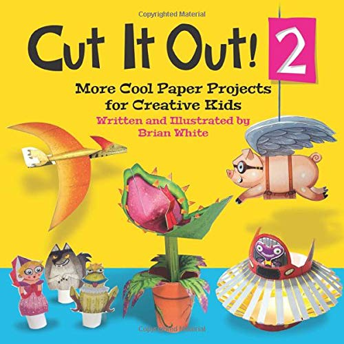 Cut It Out! 2: More Cool Paper Projects for Creative Kids