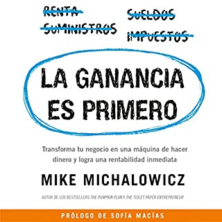 La ganancia es primero [Profit First]     Transforma tu negocio en una máquina de hacer dinero y logra una rentabilidad inmediata [Transform Your Business from a Cash-Eating Monster to a Money-Making Machine]              By:                                                                                                                                 Mike Michalowicz                               Narrated by:                                                                                                                                 Sofía Macías,                                                                                        Carlos Monroy                      Length: 7 hrs and 44 mins     71 ratings     Overall 4.8