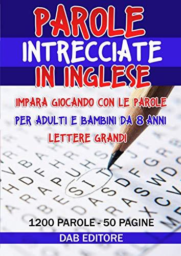 Parole intrecciate in inglese: Impara giocando con le parole | Per adulti e bambini da 8 anni | Lettere grandi | 1200 parole | 50 pagine | Con traduzioni