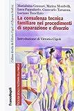 La consulenza tecnica familiare nei procedimenti di separazione e divorzio...