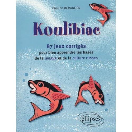 Koulibiac : 87 jeux et leurs corrigés pour bien apprendre les bases de la langue et de la culture russes