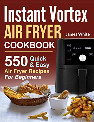 Instant Vortex Air Fryer Cookbook: 550 Quick & Easy Air Fryer Recipes For Beginners