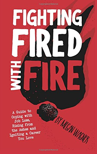 Fighting FIRED With Fire: A Guide to Coping with Job Loss