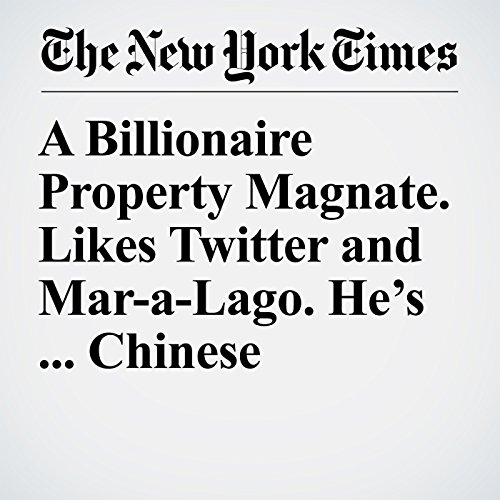 A Billionaire Property Magnate. Likes Twitter and Mar-a-Lago. He's ... Chinese copertina