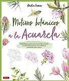 Motivos botánicos a la acuarela: Guía básica para pintar plantas y flores en sencillos pasos, con prácticas plantillas para calcar