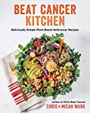 Beat Cancer Kitchen: Deliciously Simple Plant-Based Anticancer Recipes