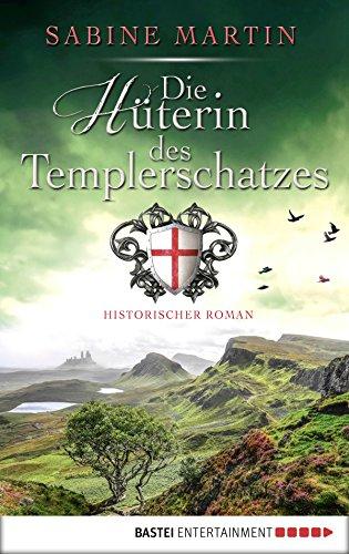 Die Hüterin des Templerschatzes: Historischer Roman