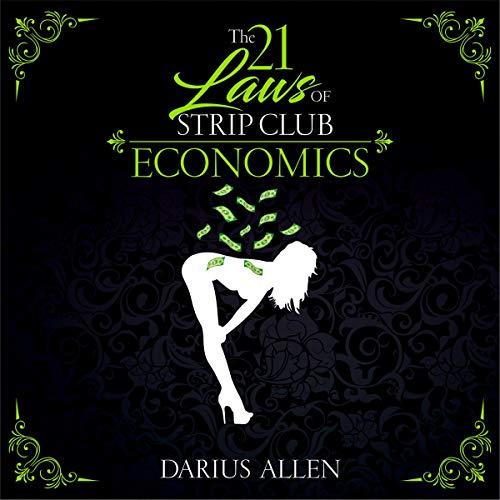 The 21 Laws of Strip Club Economics Audiobook By Darius Allen cover art