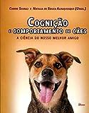 Cognição e Comportamento de Cães. A Ciência do Nosso Melhor Amigo