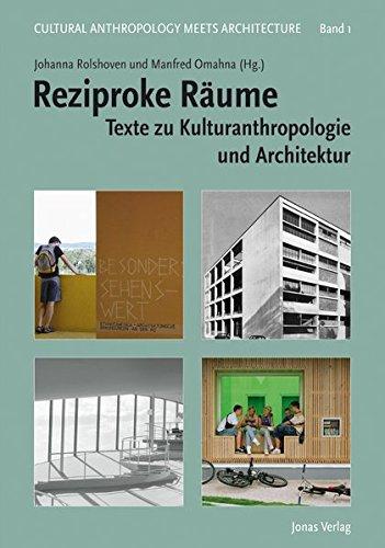 Reziproke Räume: Texte zu Kulturanthropologie und Architektur (Cultural Anthropology meets Architecture)