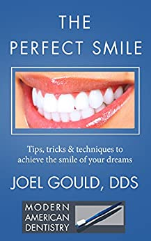 Perfect Smile: Tips, Tricks & Techniques to Achieve the Smile of Your Dreams by [Dr. Joel Gould]