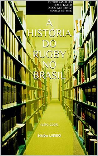 A História do Rugby no Brasil: (1891-2009) Edições LUDENS
