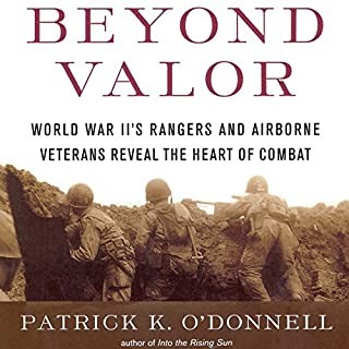 Beyond Valor     World War II's Ranger and Airborne Veterans Reveal the Heart of Combat              By:                                                                                                                                 Patrick K. O'Donnell                               Narrated by:                                                                                                                                 Scott Brick                      Length: 13 hrs and 46 mins     4 ratings     Overall 3.8