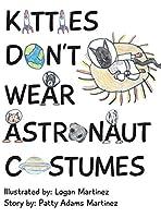 Kitties Don't Wear Astronaut Costumes