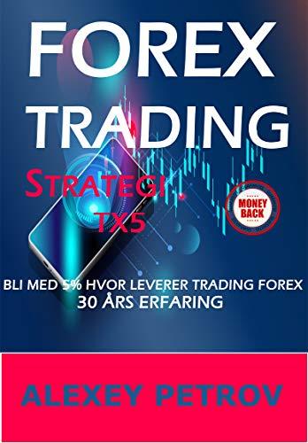 FOREX TRADING STRATEGI TX5, JOIN THE 5% WHO LIVES TRADING FOREX : 30 års erfaring, Garantert effektivitet eller pengene tilbake, Intradag Trading System (Norwegian Edition)