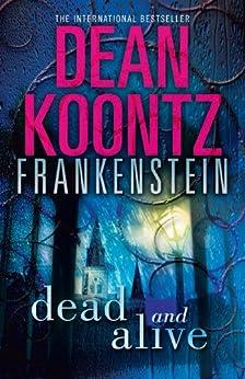 Dead and Alive (Dean Koontz's Frankenstein, Book 3) by [Dean Koontz]