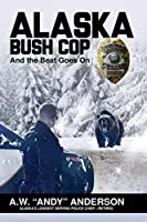 Alaska Bush Cop: And the Beat Goes on