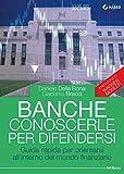 Banche: conoscerle per difendersi: Guida rapida per orientarsi all'interno del mondo finanziario