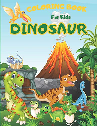 Dinosaur Coloring Book for Kids: Dinosaur Coloring Book for Kids - 130 of Cute Dinosaurs designs for kids - All kinds of Dinosaurs!