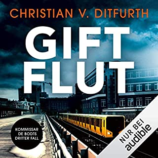 Giftflut     Kommissar de Bodt 3              By:                                                                                                                                 Christian v. Ditfurth                               Narrated by:                                                                                                                                 Oliver Siebeck                      Length: 16 hrs and 36 mins     Not rated yet     Overall 0.0