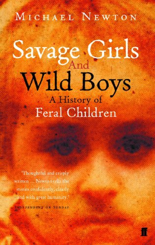 Savage Girls and Wild Boys: A History of Feral Children (English Edition)