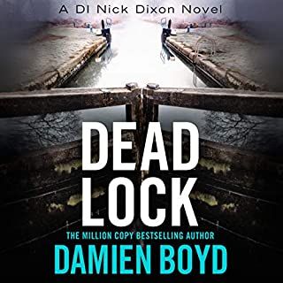 Dead Lock     A DI Nick Dixon Novel              By:                                                                                                                                 Damien Boyd                               Narrated by:                                                                                                                                 Napoleon Ryan                      Length: 9 hrs and 24 mins     86 ratings     Overall 4.4