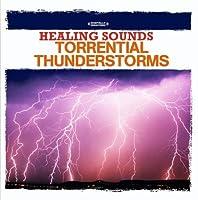Healing Sounds-Torrential Thunderstorms