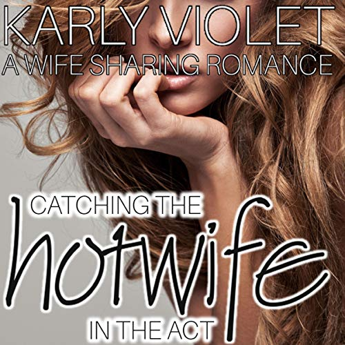 Catching the Hotwife in the Act: A Wife Sharing Romance  audiobook cover art