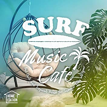 Surf Music Cafe: Home Edition - Best Chill and Tropical House for Summer Vibes at Home