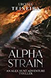 The ALPHA STRAIN: An ALEX HUNT Archaeological Thriller (ALEX HUNT Adventure Thrillers Book 3)