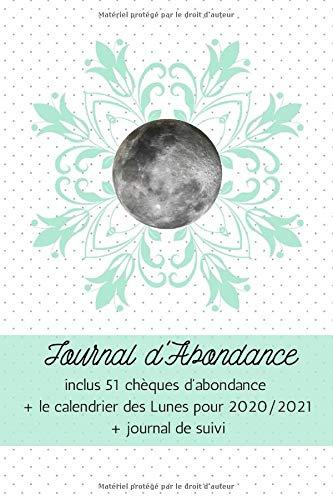 Journal d'abondance: inclus 51 chèques d'abondance + le calendrier des Lunes pour 2020/21 + journal de suivi