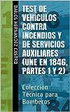 Test de Vehículos Contra Incendios y de Servicios Auxiliares (UNE EN 1846, partes 1 y 2): Colección Técnica para Bomberos