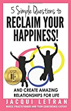 5 Simple Questions to Reclaim Your Happiness: and create amazing relationships for life! (Words of Wisdom for Teens) (Volume 1)