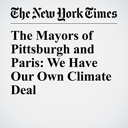 The Mayors of Pittsburgh and Paris: We Have Our Own Climate Deal copertina