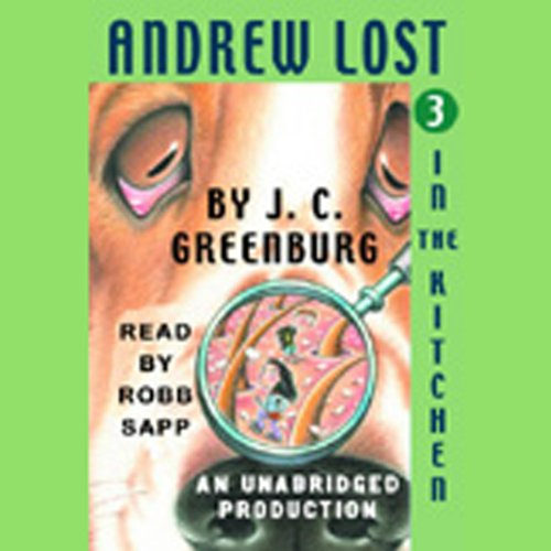 Andrew Lost in the Kitchen, Book 3                   By:                                                                                                                                 J.C. Greenburg                               Narrated by:                                                                                                                                 Robb Sapp                      Length: 45 mins     4 ratings     Overall 3.8