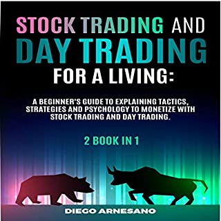 Stock Trading and Day Trading for a Living     A Beginner's Guide Explaining Tactics, Strategies and Psycology to Monetize with Stock Trading and Day Trading. 2 Book in 1              By:                                                                                                                                 Diego Arnesano                               Narrated by:                                                                                                                                 Joe Wosik                      Length: 3 hrs and 40 mins     50 ratings     Overall 5.0