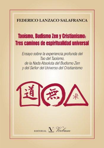 Taoísmo, Budismo Zen Y Cristianismo: Tres Caminos De Espiritualidad Universal (Ensayo)